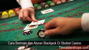 Cara Bermain dan Aturan Blackjack Di Sbobet Casino