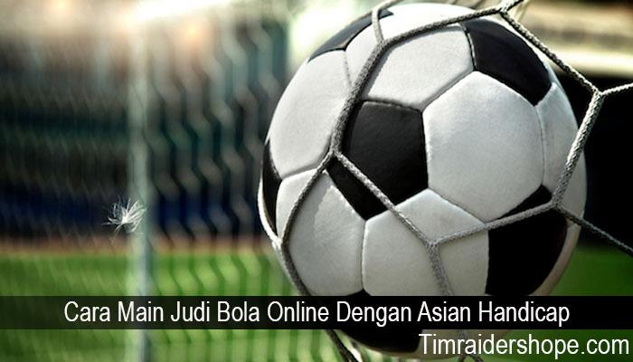 Cara Main Judi Bola Online Dengan Asian Handicap