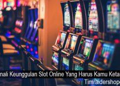 Kenali Keunggulan Slot Online Yang Harus Kamu Ketahui