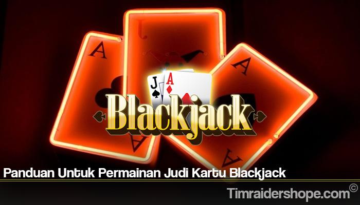 Panduan Untuk Permainan Judi Kartu Blackjack