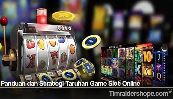 Panduan dan Strategi Taruhan Game Slot Online