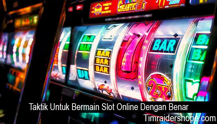 Taktik Untuk Bermain Slot Online Dengan Benar