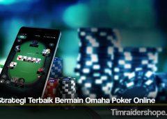 Tips Strategi Terbaik Bermain Omaha Poker Online