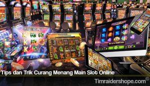 Tips dan Trik Curang Menang Main Slot Online