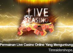 Jenis Permainan Live Casino Online Yang Menguntungkan