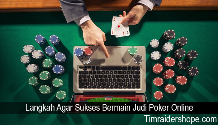 Langkah Agar Sukses Bermain Judi Poker Online