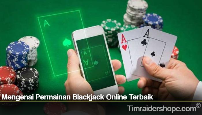 Mengenai Permainan Blackjack Online Terbaik