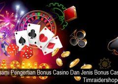 Pahami Pengertian Bonus Casino Dan Jenis Bonus Casino