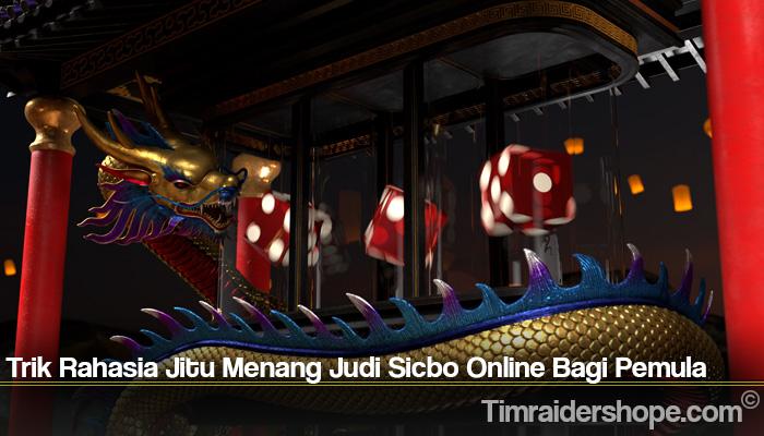 Trik Rahasia Jitu Menang Judi Sicbo Online Bagi Pemula