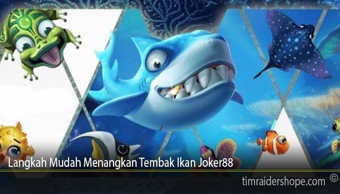 Langkah Mudah Menangkan Tembak Ikan Joker88