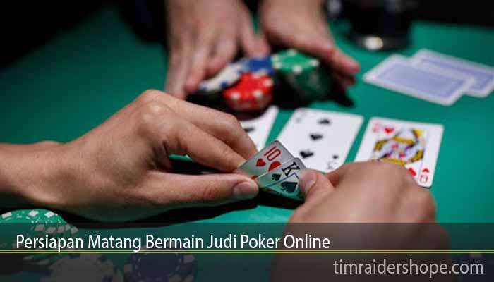 Persiapan Matang Bermain Judi Poker Online